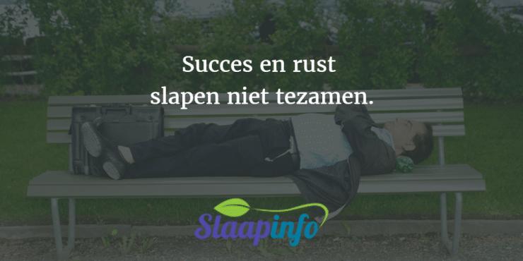 Succes en rust slapen niet tezamen.
