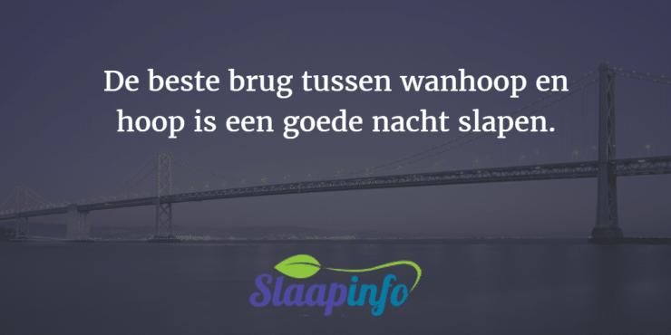 De beste brug tussen wanhoop en hoop is een goede nacht slapen.